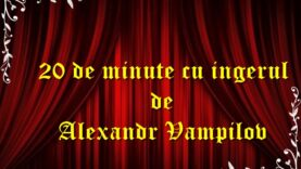 20 de minute cu ingerul de Alexandr Vampilov teatru radiofonic latimp.eu