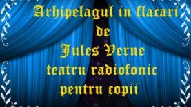 Arhipelagul in flacari de Jules Verne teatru radiofonic pentru copii