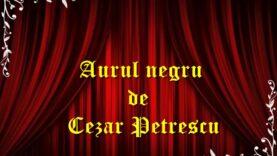 Aurul negru de Cezar Petrescu teatru radiofonic latimp.eu