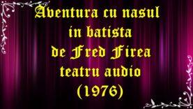 Aventura cu nasul in batista de Fred Firea teatru audio latimp.eu (1976) latimp.eu
