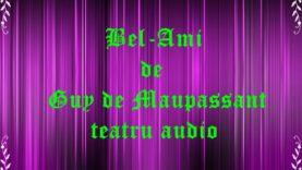 Bel-Ami de Guy de Maupassant teatru audio latimp.euteatru radiofonic latimp.eu