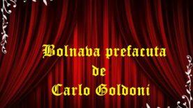 Bolnava prefacuta de Carlo Goldoni