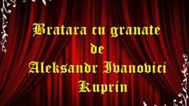 Bratara cu granate de Aleksandr Ivanovici Kuprin teatru radiofonic latimp.eu