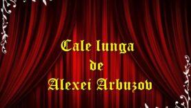 Cale lunga de Alexei Arbuzov teatru radiofonic latimp.eu