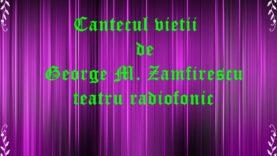 Cantecul vietii de George M. Zamfirescu teatru radiofonic latimp.euteatru radiofonic latimp.eu