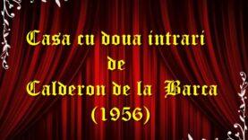 Casa cu doua intrari de Calderon de la Barca(1956) teatru radiofonic latimp.eu