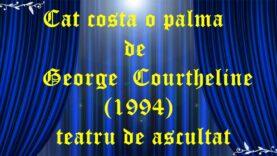 Cat costa o palma de George Courtheline (1994)teatru de ascultat audio latimp.eu teatru radiofonic latimp.eu