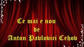 Ce mai e nou de Anton Pavlovici Cehov teatru radiofonic latimp.eu