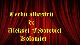 Cerbii albastrii Aleksei Fedotovici Kolomiet teatru radiofonic latimp.eu