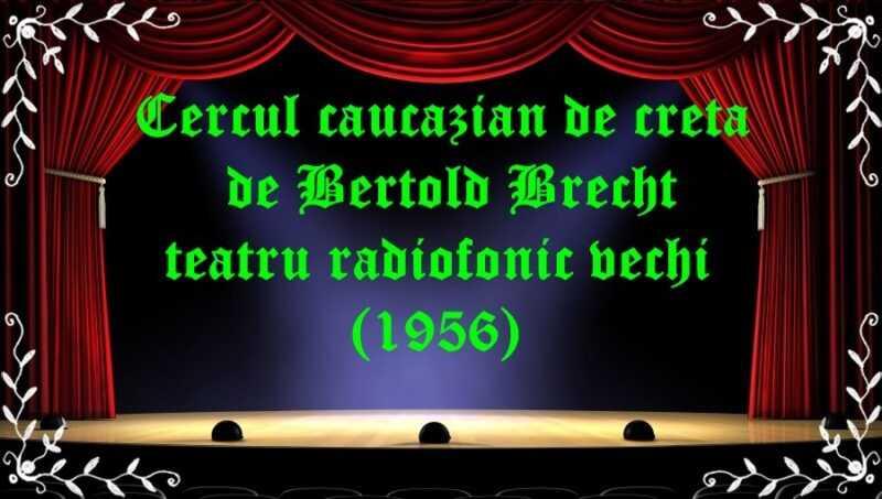 Cercul caucazian de creta de Bertold Brecht teatru radiofonic vechi (1956) latimp.eu teatru