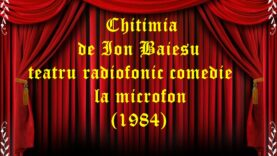 Chițimia de Ion Baieșu teatru radiofonic comedie la microfon (1984) teatru radiofonic audio la microfon latimp.eu