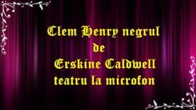 Clem Henry negrul de Erskine Caldwell teatru la microfon latimp.eu
