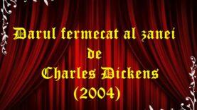 Darul fermecat al zanei de Charles Dickens