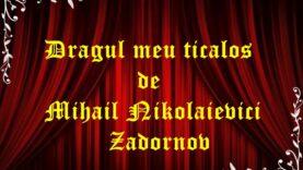 Dragul meu ticalos de Mihail Nikolaievici Zadornov