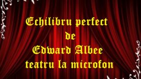 Echilibru perfect de Edward Albee teatru la microfon latimp.eu