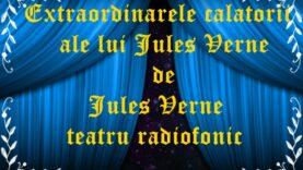 Extraordinarele calatorii ale lui Jules Verne de Jules Verne teatru radiofonic pentru copii