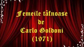 Femeile țâfnoase de Carlo Goldoni