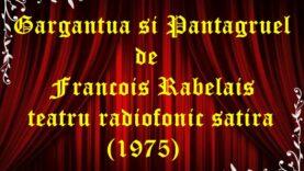Gargantua și Pantagruel de Francois Rabelais teatru radiofonic satira (1975) latimp.eu