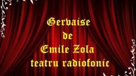 Gervaise de Emile Zola teatru radiofonic latimp.eu