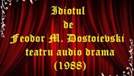 Idiotul de Feodor M. Dostoievski teatru audio drama (1988)