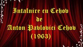 Intalnire cu Cehov de Anton Pavlovici Cehov teatru radiofonic (1963) teatru radiofonic latimp.eu