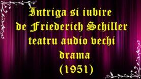 Intriga și iubire de Friederich Schiller teatru audio vechi drama(1951) teatru.latimp.eu