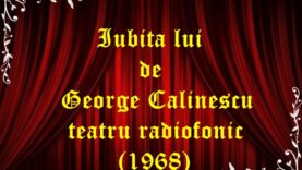 Iubita lui de George Calinescu teatru radiofonic (1968)latimp.eu