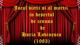 Jocul vietii si al mortii in desertul de cenusa de Horia Lovinescu (1983)
