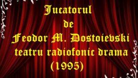 Jucătorul de Feodor M. Dostoievski teatru radiofonic latimp.eu
