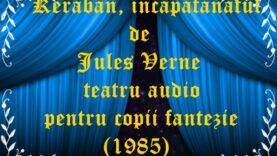 Keraban, incapațanatul de Jules Verne teatru audio pentru copii fantezie (1985)