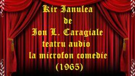Kir Ianulea de Ion L. Caragiale teatru audio la microfon comedie (1965) teatru radiofonic audio la microfon latimp.eu