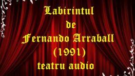 Labirintul de Fernando Arraball (1991) teatru audio latimp.eu
