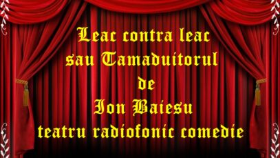Leac contra leac sau Tamaduitorul de Ion Baiesu teatru radiofonic comedie teatru radiofonic audio la microfon latimp.eu