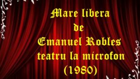 Mare libera de Emanuel Robles teatru la microfon (1980)
