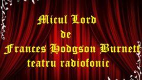 Micul Lord de Frances Hodgson Burnett teatru radiofonic