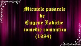 Micutele pasarele de Eugene Labiche teatru radiofonic comedie romantica (1984) latimp.eu