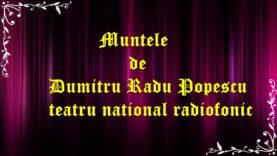 Muntele de Dumitru Radu Popescu teatru national radiofonic teatru.latimp.eu