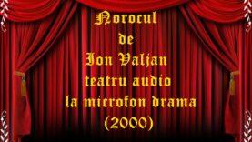 Norocul de Ion Valjan teatru audio la microfon drama (2000)