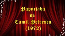 Papuciada Camil Petrescu (1972)