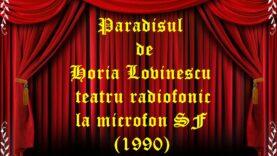 Paradisul de Horia Lovinescu teatru radiofonic la microfon SF (1990) teatru radiofonic audio la microfon latimp.eu