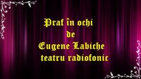 Praf în ochi de Eugene Labiche teatru radiofonic latimp.eu latimp.eu
