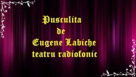 Pusculita de Eugene Labiche teatru radiofonic latimp.eu latimp.eu