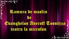 Ramura de măslin de Evanghelos Averoff Tossitzza teatru la microfon latimp.eu latimp.eu