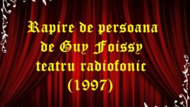 Rapire de persoana de Guy Foissy teatru radiofonic drama (1997)
