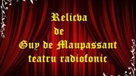 Relicva de Guy de Maupassant teatru radiofonic