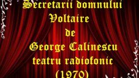 Secretarii domnului Voltaire de George Calinescu teatru radiofonic (1970) latimp.eu