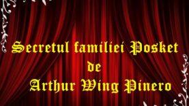 Secretul familiei Posket de Arthur Wing Pinero