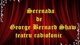 Serenada de George Bernard Shaw teatru radiofonic latimp.eu