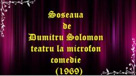 Soseaua de Dumitru Solomon teatru la microfon comedie (1969) latimp.eu