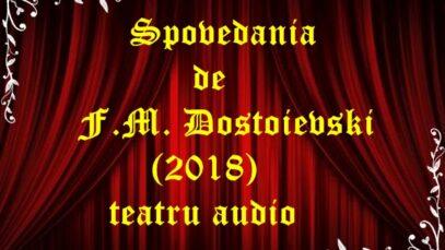 Spovedania de F.M. Dostoievski (2018) teatru audio latimp.eu
